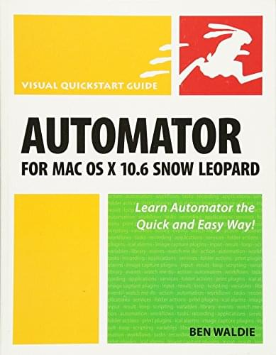 AUTOMATOR FOR MAC OS X 106 SNO (Visual Quickstart Guides)